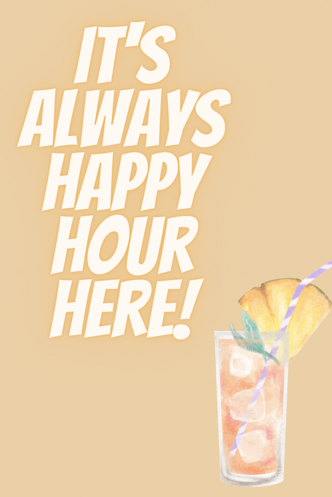 Quote PIN it's always happy hour here